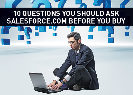 <10 Questions You Should Ask Salesforce.com Before You Buy