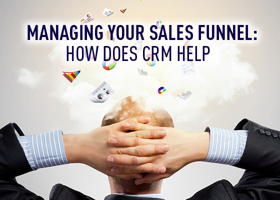 <Managing Your Sales Funnel – How Does CRM Software Help?