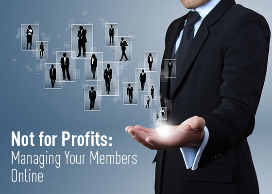 <Not for Profits: Managing Your Members Online