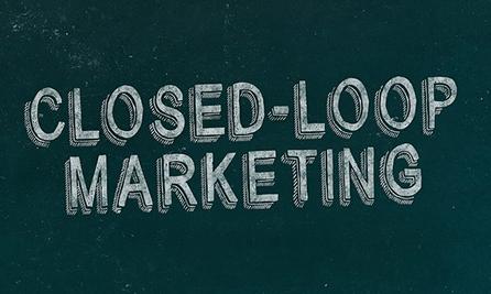 <What is closed-loop marketing?