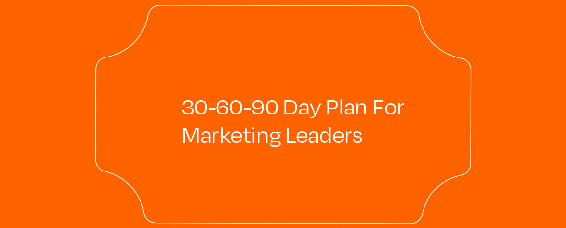 <30-60-90 Day Plan For Marketing Leaders