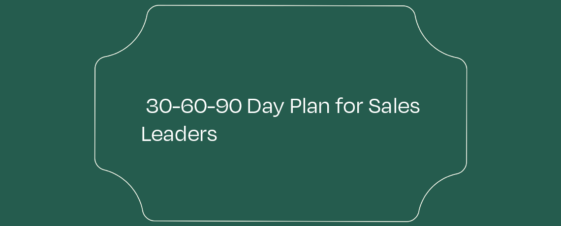 <30-60-90 Day Plan for Sales Leaders