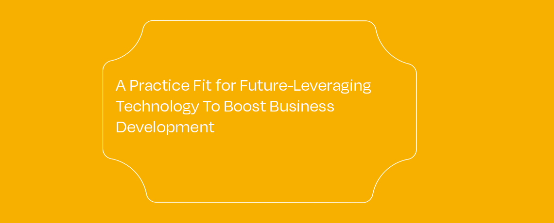 <A Practice Fit For Future – Leveraging Technology To Boost Business Development