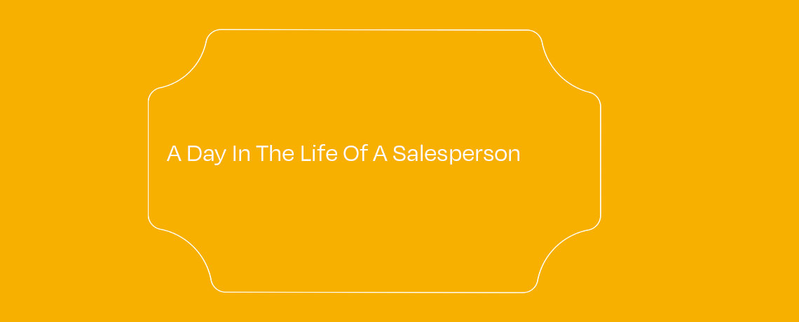 <A Day in the Life of a Salesperson