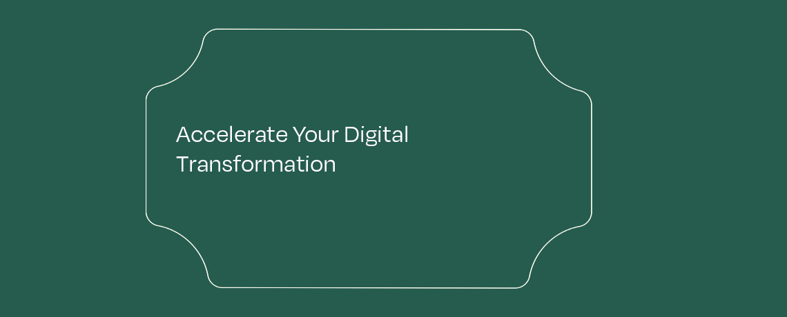 <Accelerate Your Digital Transformation