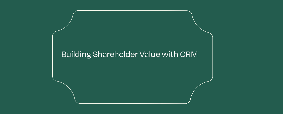 <Building Shareholder Value With The CRM