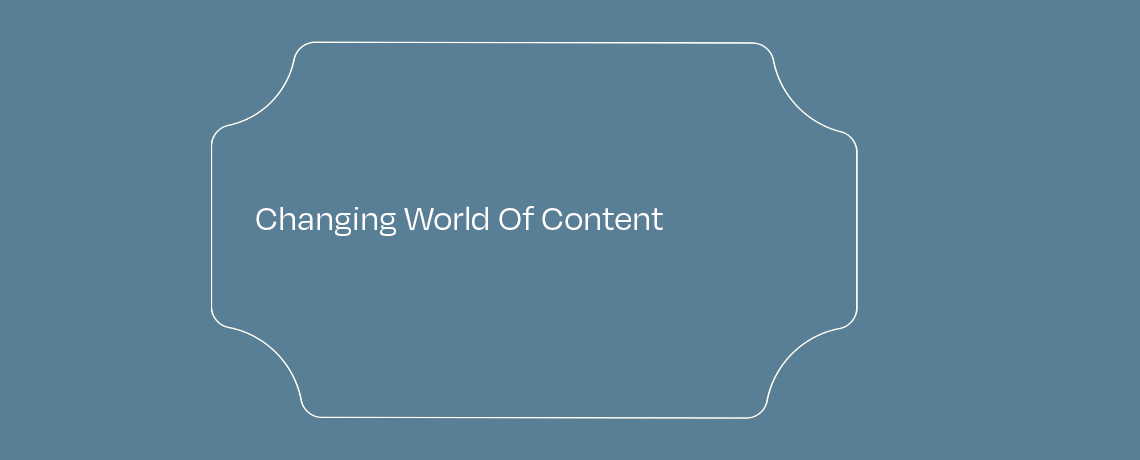 <Changing World of Content