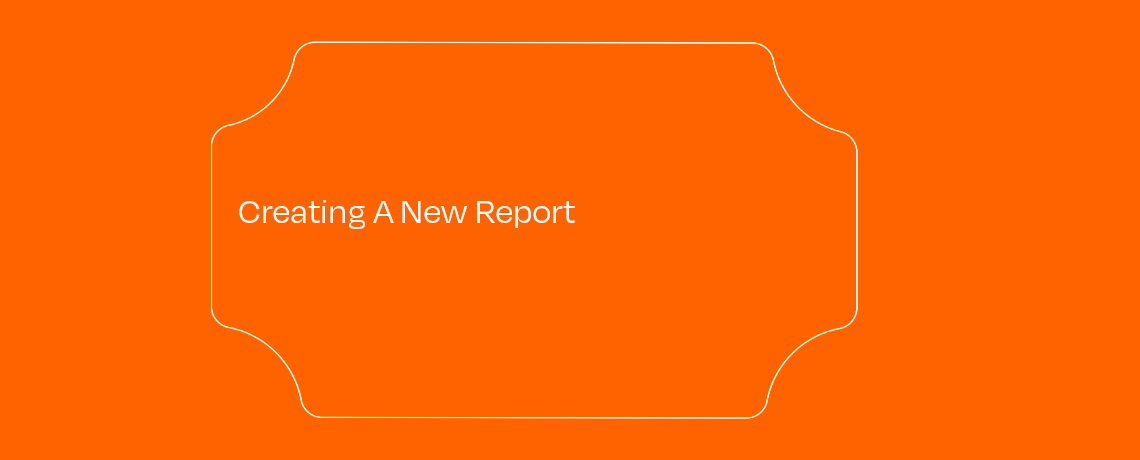 <Creating A New Report