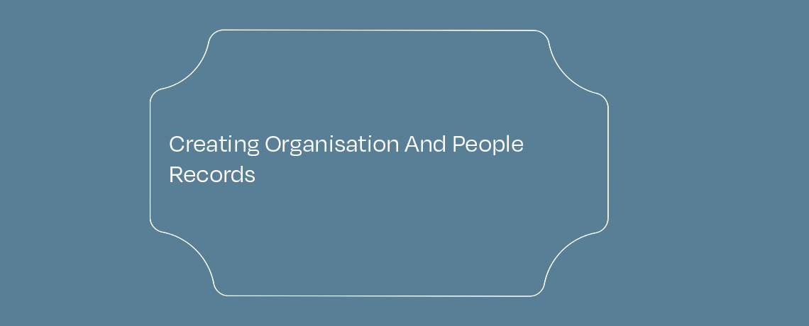 <Creating Organisation And People Records