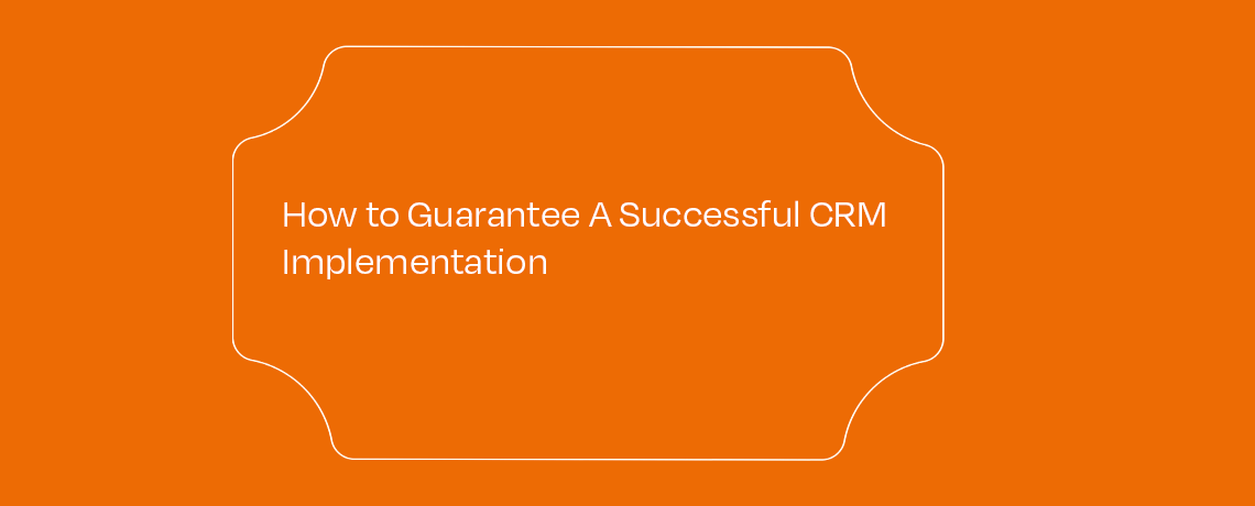 <How To Guarantee A Successful CRM Implemetation