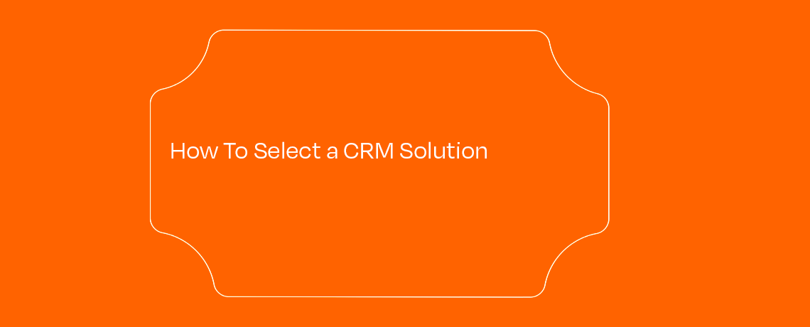 <How To Select CRM Solution