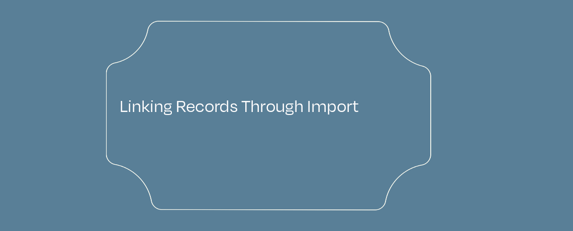 <Linking Records Through Import