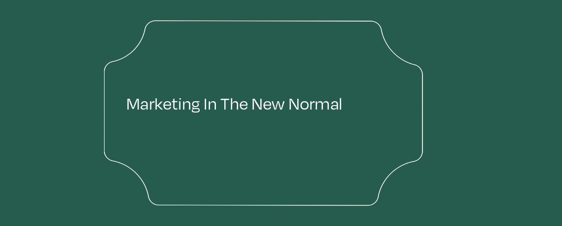 <Marketing In The New Normal
