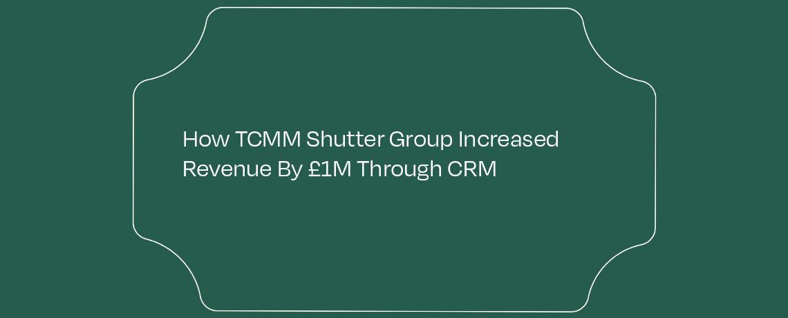 <The TCMM Shutter Group CRM Story