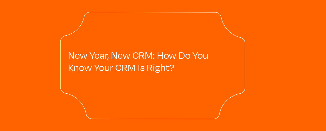 <New Year, New CRM: How Do You Know Your CRM Is Right