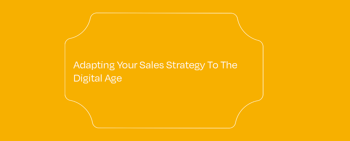 <Adapting Your Sales Strategy To The Digital Age