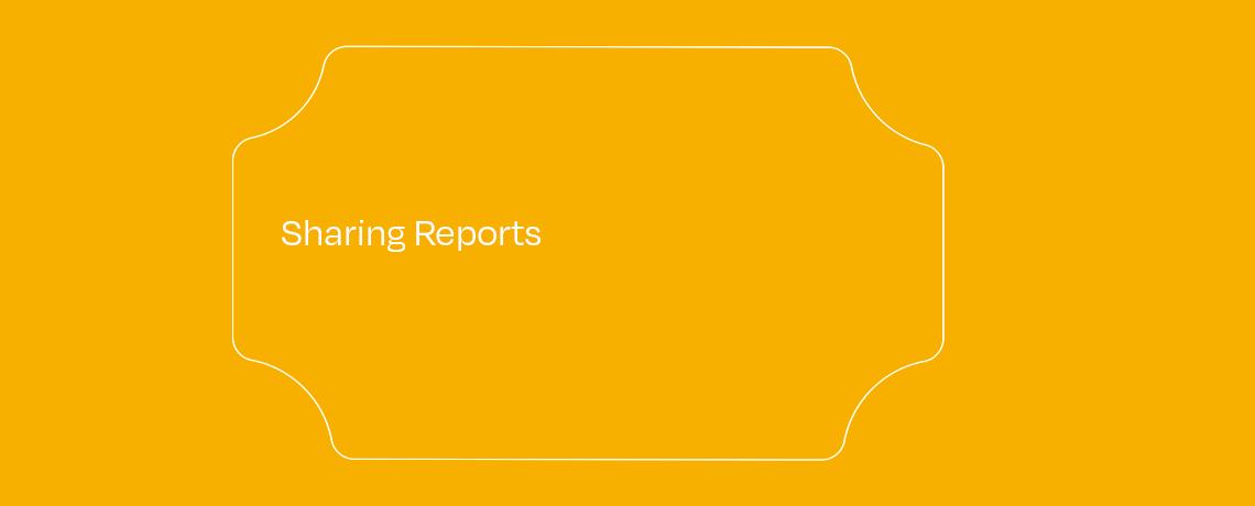 <Sharing Reports