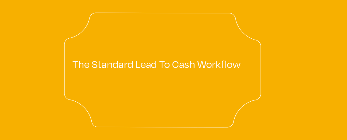 <The Standard Lead To Cash Workflow