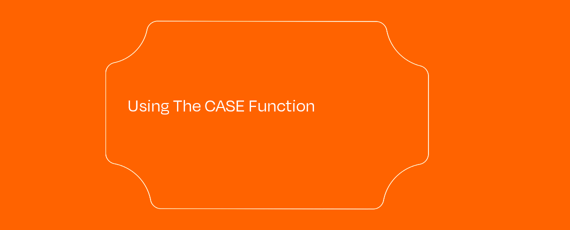 <Using The CASE Function