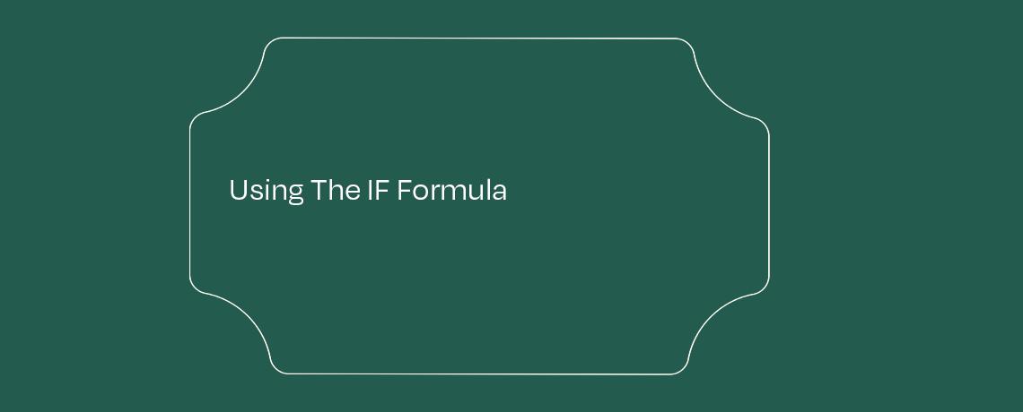 <Using The IF Formula