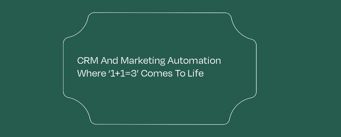 <CRM And Marketing Automation Where '1 + 1=3' Comes To Life