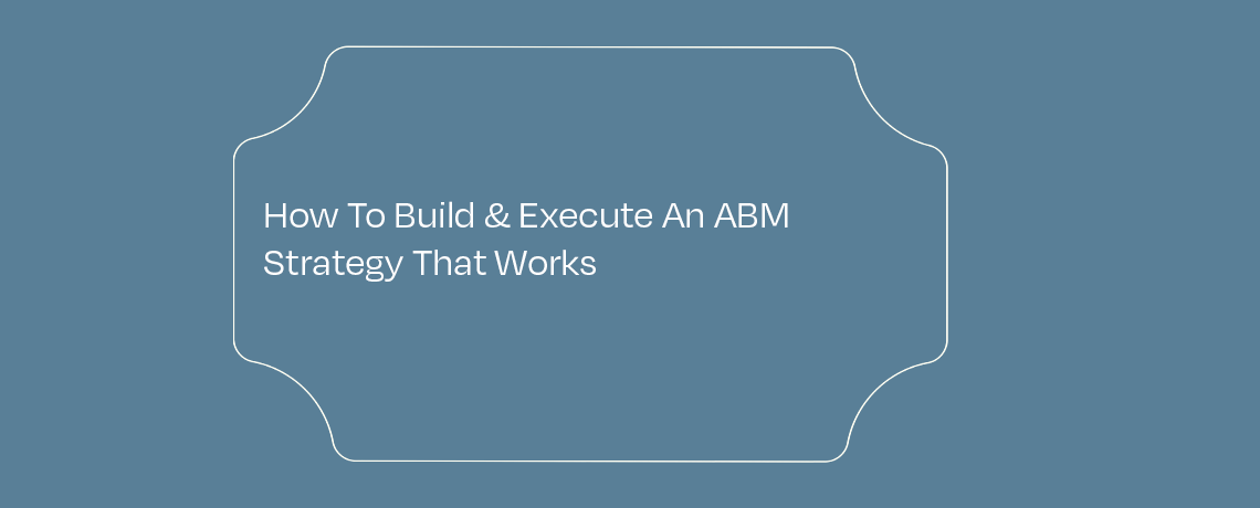 <How To Build & Execute An ABM Strategy That Works